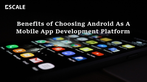 Benefits of Choosing Android As A Mobile App Development Pla... via Escale Solutions
