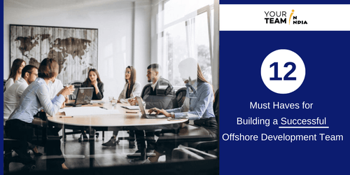 12 Must Haves to Hire Offshore Development Team Successfully