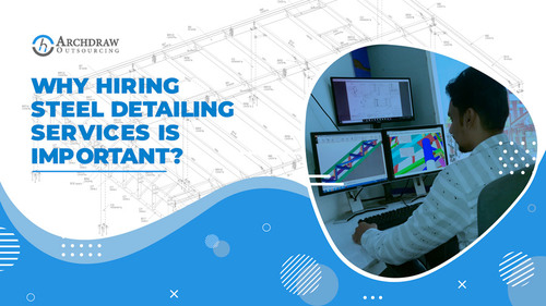 Why Hiring Steel Detailing Services is Important? via Archdraw Outsourcing