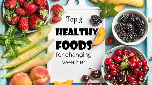 Top 3 Healthy Foods for Changing Weather - LearningJoan