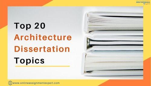 Top 20 Architecture Dissertation Topics via Koby Mahon
