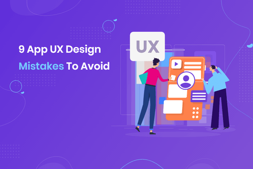 9 Common UX Design Mistakes To Avoid When Developing an App