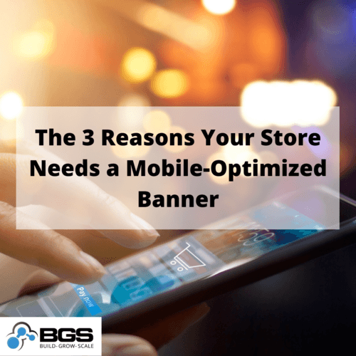 The 3 Reasons Your Store Needs a Mobile-Optimized Banner - Build Grow Scale