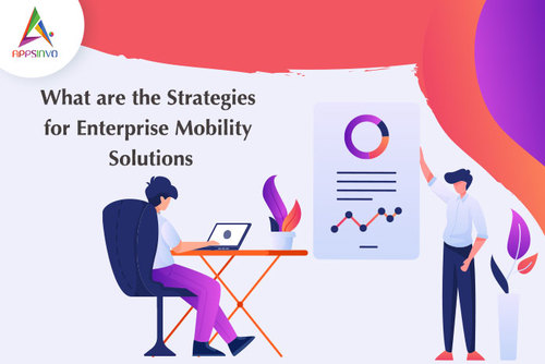 Appsinvo : What are the Strategies for Enterprise Mobility Solutions