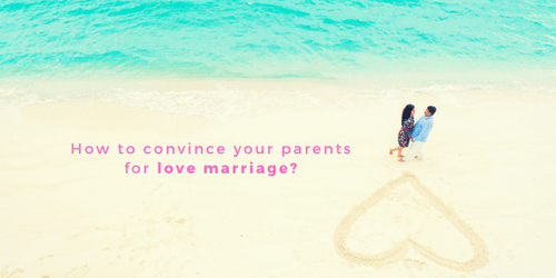 How to Convince your Parents for Love Marriage? BetterLYF