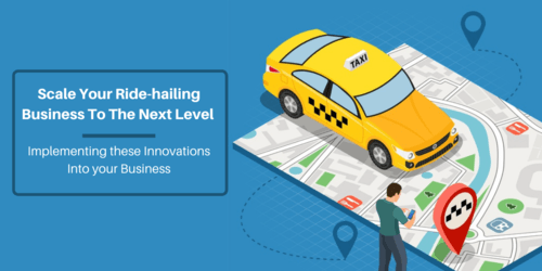 Scale Your Ride-hailing Business To The Next Level By Implementing These Innovations Into Your Business - Vixus