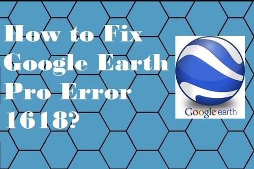 How to Fix Google Earth Pro Error 1618? via sjon5719
