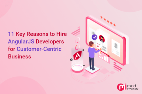 Why Hire AngularJS Developers for Customer-Centric Business