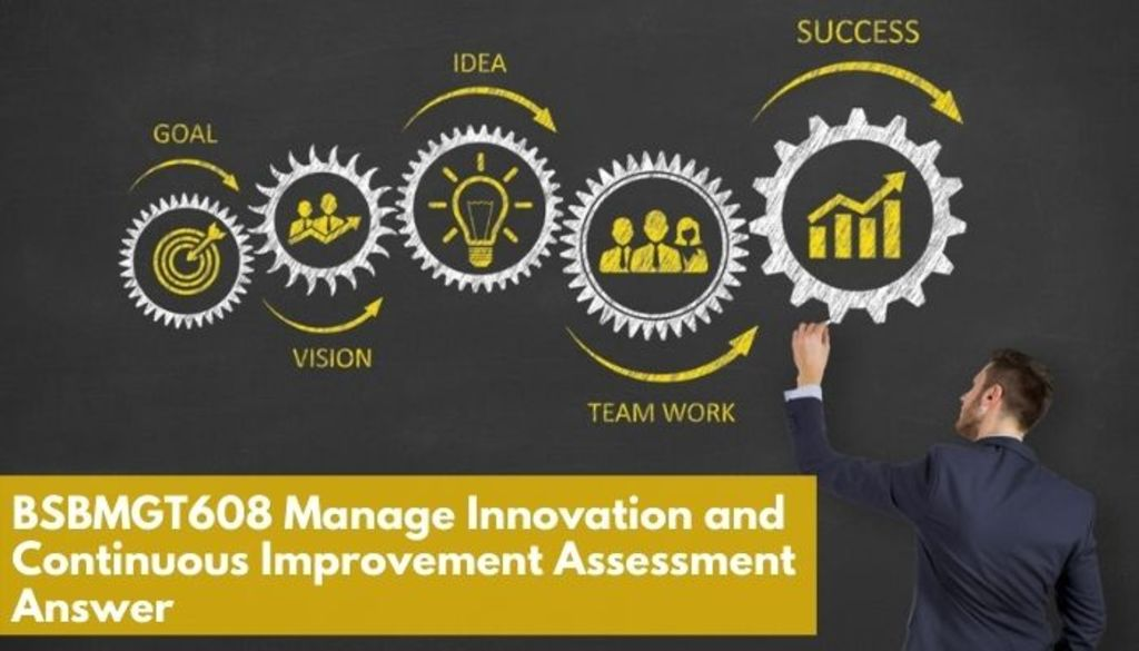 BSBMGT608 Manage Innovation and Continuous Improvement Asses... via Koby Mahon