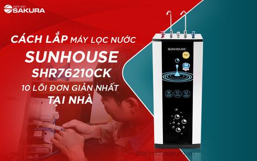 Cách lắp máy lọc nước Sunhouse SHR76210CK 10 lõi đơn giản nhất tại nhà