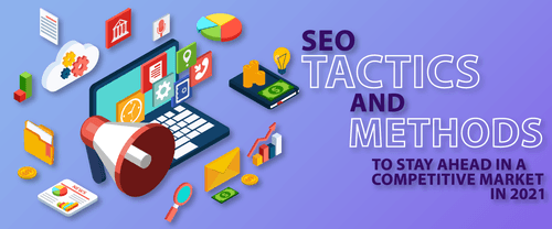 SEO Tactics and Methods to Stay Ahead in a Competitive Market in 2021
