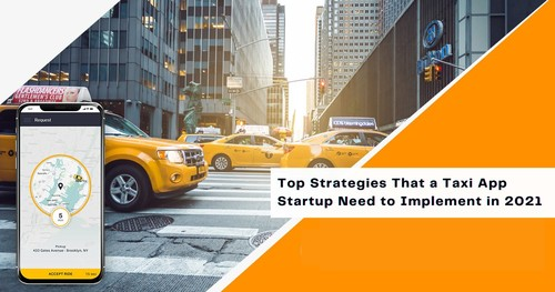 Top Strategies that a taxi app startup need to implement in 2021 for achieving success
