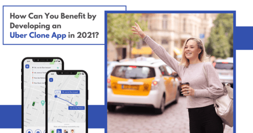 How Can You Benefit by Developing an Uber Clone App in 2021?