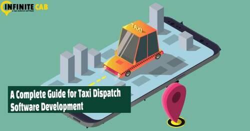 A Complete Guide for Taxi Dispatch Software Development via Infinite Cab
