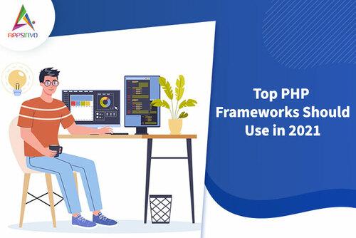 Appsinvo : Top PHP Frameworks Should Use in 2021