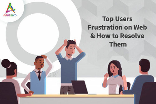 Appsinvo : Top Users Frustration on Web & How to Resolve Them