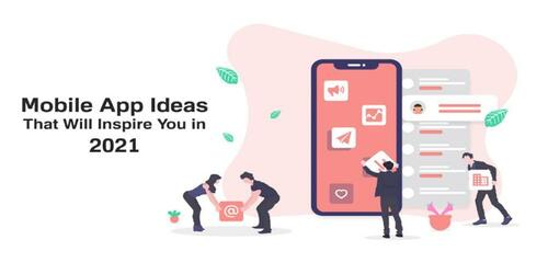 13 Mobile App Ideas that Will Inspire you in 2021 | Complete Connection