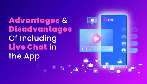 What are the advantages & disadvantages of including Live Chat in the app?