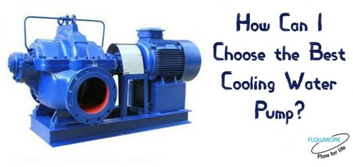 How Can I Choose the Best Cooling Water Pump?