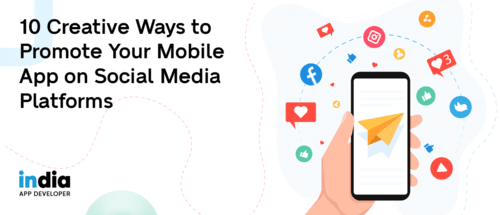 10 Creative Ways to Promote Your Mobile App on Social Media Platforms