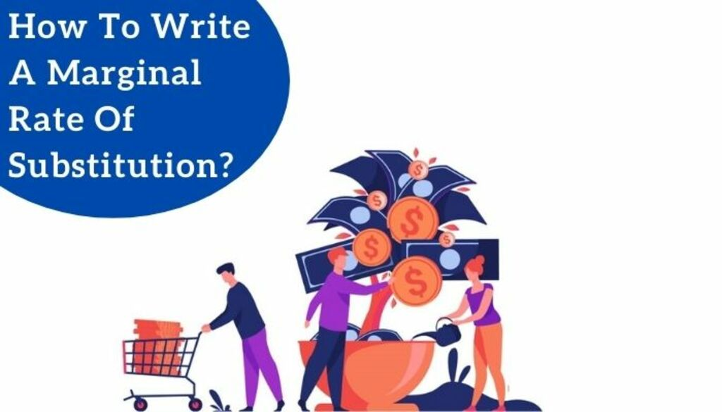 How To Write A Marginal Rate Of Substitution? via Koby Mahon