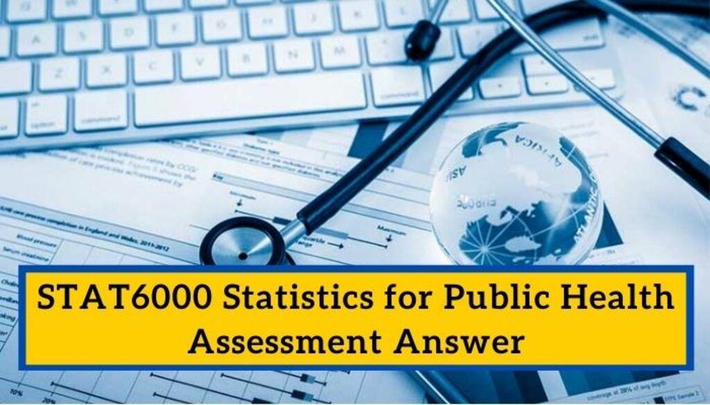 STAT6000 Statistics for Public Health Assessment Answer via Koby Mahon