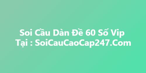Soi Cầu Dàn Đề 60 Số Xổ Số Miền Bắc Chính Xác Nhất Việt Nam