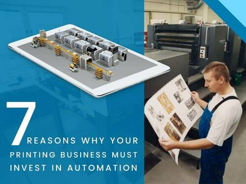 7 Reason Why Automation is Good for Your Printing Business