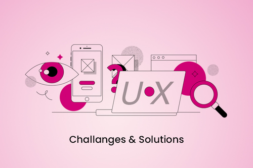 Top 7 UX Design Challenges and Their Solutions