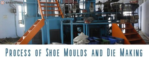 Process of Shoe Moulds and Die Making