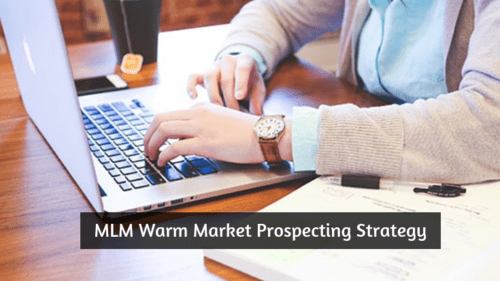 MLM Warm Market Prospecting Strategy - Tips to Approach Them
