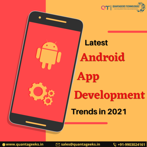 Latest Android App Development Trends in 2021 via Quantageeks Technologies