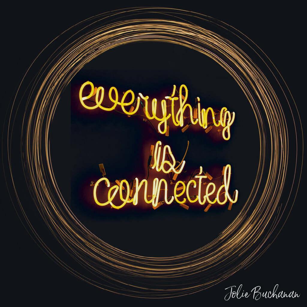 All is Connected ~ Jolie Buchanan via Jolie Buchanan