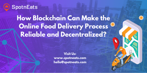 How Blockchain Can Make the Online Food Delivery Process Reliable and Decentralized? - SpotnEats