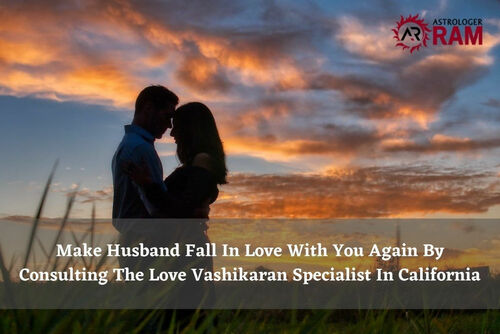 Make Husband Fall In Love With You Again By Consulting The Love Vashikaran Specialist In California