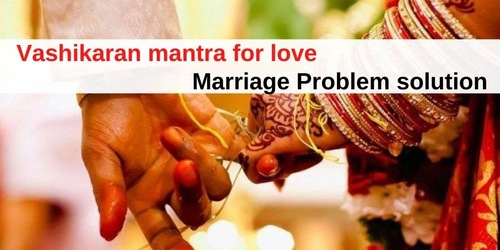 Vashikaran For Marriage +91-9678267567 Call Now - Fast Solution of Marriage Problems Astrologer