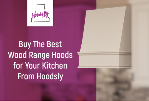 Buy The Best Wood Range Hoods for Your Kitchen From Hoodsly via Hoodsly