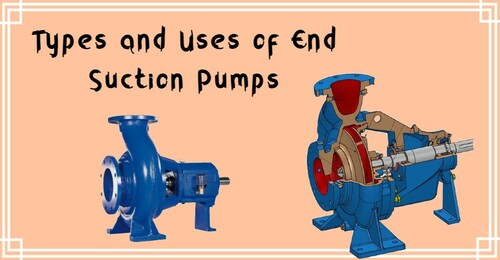 Types and Uses of End Suction Pumps