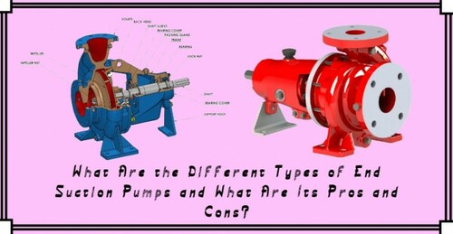 What Are the Different Types of End Suction Pumps and What Are Its Pros and Cons?