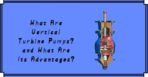 What Are Vertical Turbine Pumps? and What Are Its Advantages?