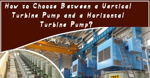 How to Choose Between a Vertical Turbine Pump and a Horizontal Turbine Pump?