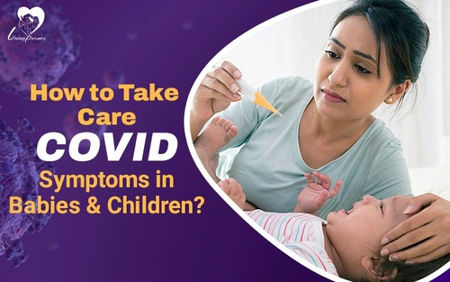 COVID-19 symptoms in Babies & Children: Symptoms, and Prevention