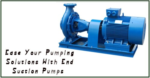 Ease Your Pumping Solutions With End Suction Pumps