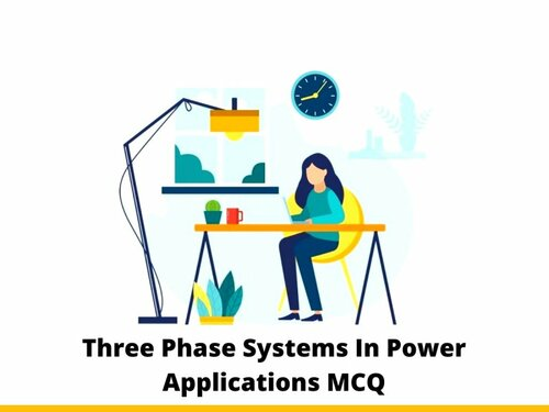 Three Phase Systems In Power Applications MCQ & Online...