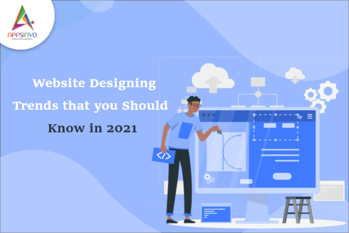 Appsinvo : Website Designing Trends that you Should Know in 2021