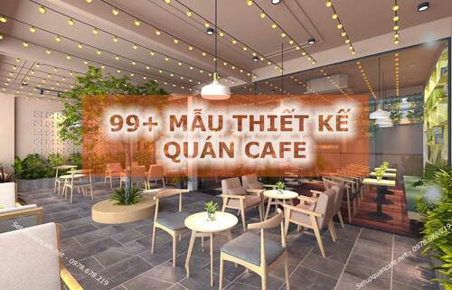 99+ mẫu thiết kế quán cafe đẹp được ưa chuộng nhất hiện nay