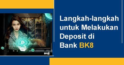 Langkah-langkah untuk Melakukan Deposit di BK8   Situs Judi Online 2021