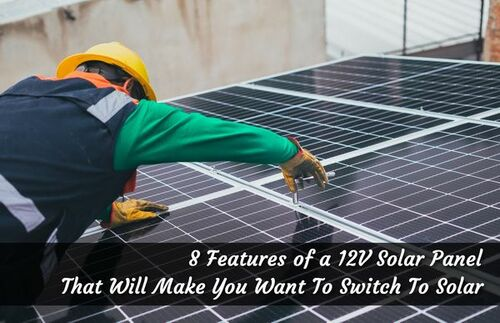 8 Features Of A 12V Solar Panel That Will Make You Want To Switch To Solar • ModernLifeBlogs