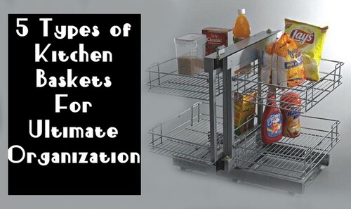 5 Types of Kitchen Baskets For Ultimate Organization