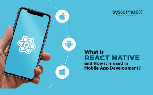 What is React Native and How it is used in Mobile App Development? - Systematix Infotech